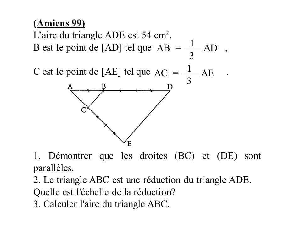 (Amiens 99) L'aire du triangle ADE est 54 cm2. B est le point de [AD] tel que ,